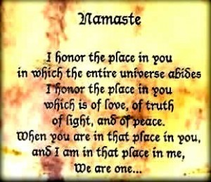I honor the place in you in which the universe abides